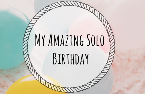 My Amazing Solo Birthday