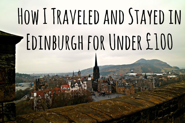 How I Traveled and Stayed in Edinburgh for Under £100