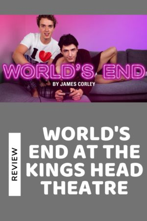 World's End at the Kings Head Theatre pinterest pin